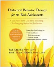 Dialectical Behavior Therapy for At-Risk Adolescents: A Practitioners Guide to treating Challenging Behavior Problems, by Pat Harvey and Britt Rathbone